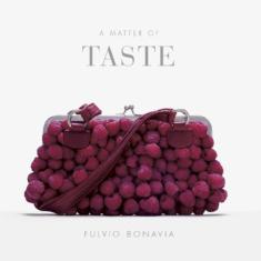 """A Matter of Taste""  Photographs by Fulvio Bonavia"