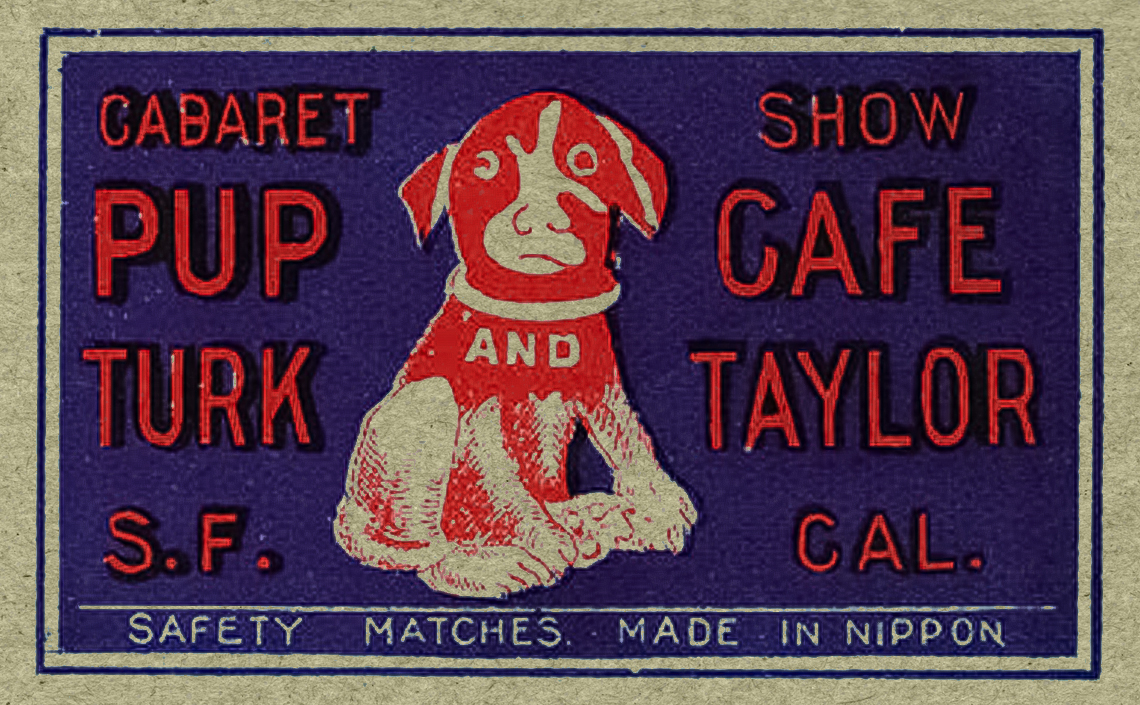 A vintage Matchbox Label for The Pup Cafe Cabaret at Turk and Taylor streets in San Francisco